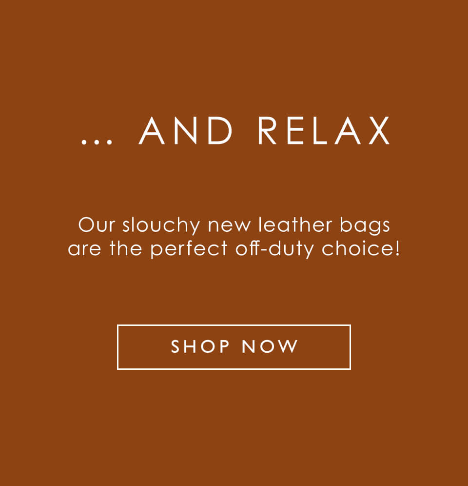 Our slouchy new leather bags are the perfect off-duty choice!