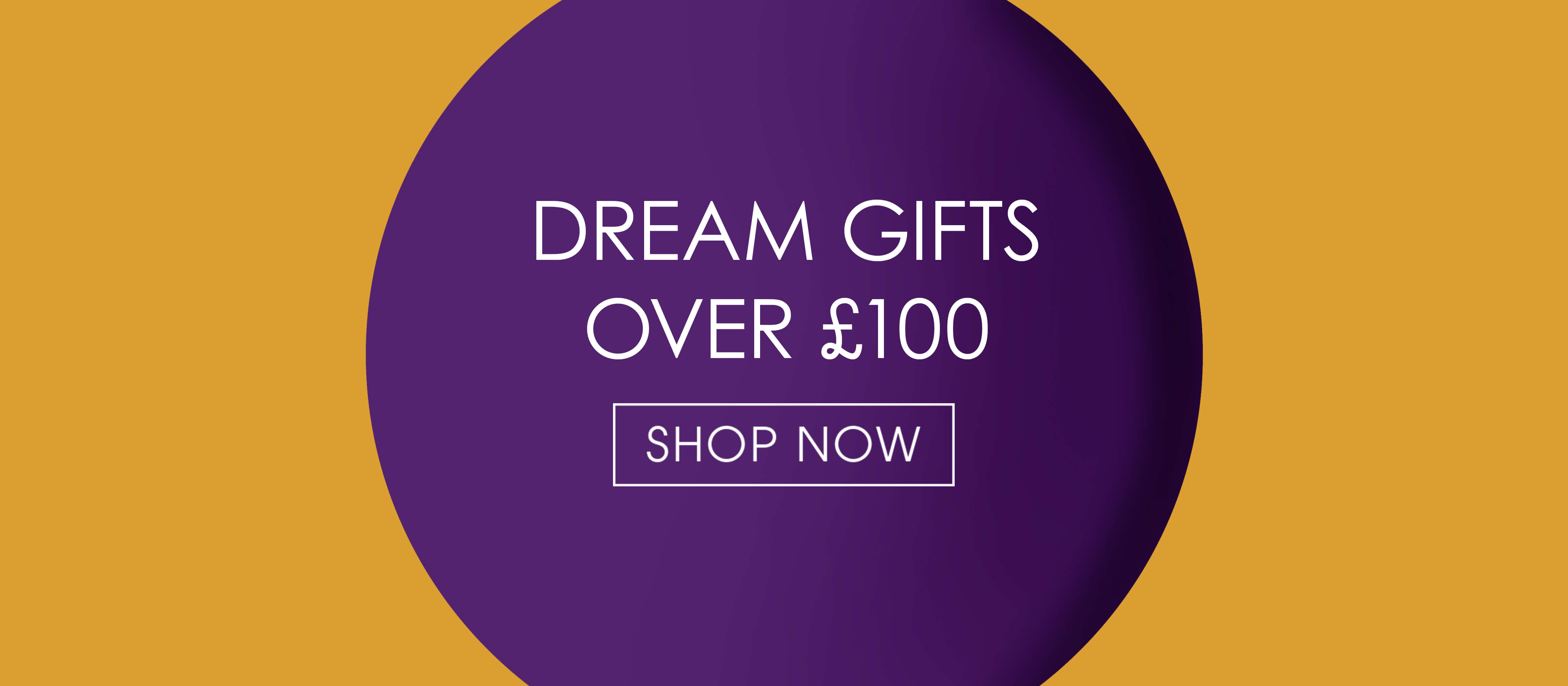 Dream Gifts Over £100